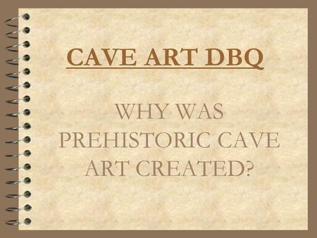 CAVE ART DBQ WHY WAS PREHISTORIC CAVE ART CREATED?