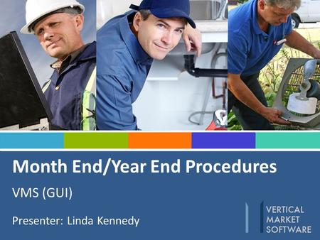 Month End/Year End Procedures VMS (GUI) Presenter: Linda Kennedy.