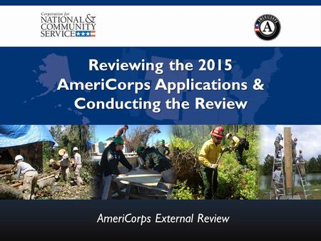 Reviewing the 2015 AmeriCorps Applications & Conducting the Review AmeriCorps External Review.