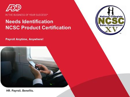 Needs Identification NCSC Product Certification Payroll Anytime, Anywhere!