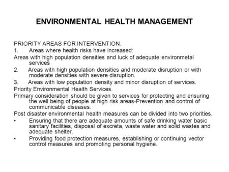 ENVIRONMENTAL HEALTH MANAGEMENT PRIORITY AREAS FOR INTERVENTION. 1.Areas where health risks have increased: Areas with high population densities and luck.