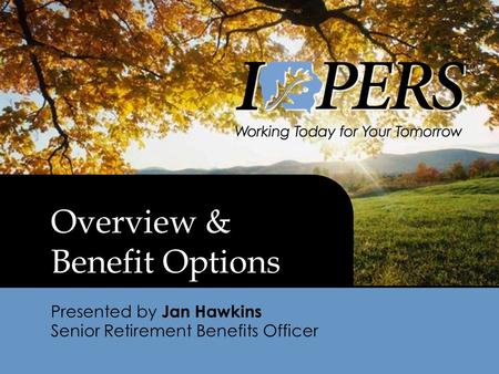 Overview & Benefit Options Presented by Jan Hawkins Senior Retirement Benefits Officer.