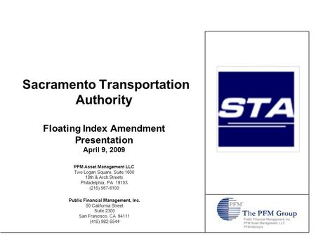 Sacramento Transportation Authority Floating Index Amendment Presentation April 9, 2009 Public Financial Management, Inc. 50 California Street Suite 2300.