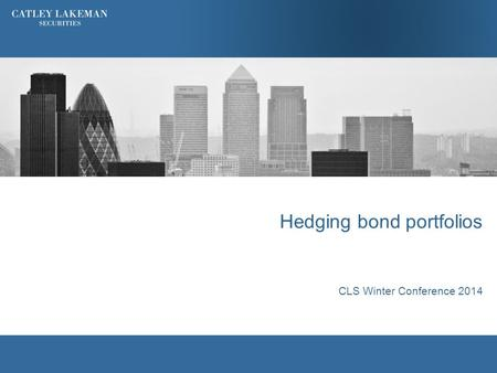 Hedging bond portfolios CLS Winter Conference 2014.