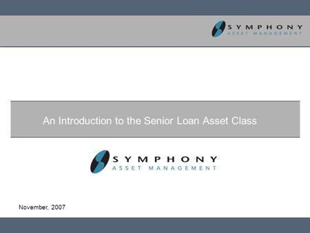 November, 2007 An Introduction to the Senior Loan Asset Class.