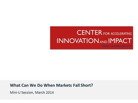 What Can We Do When Markets Fall Short? Mini-U Session, March 2014.