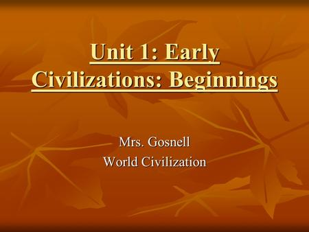 Unit 1: Early Civilizations: Beginnings Mrs. Gosnell World Civilization.
