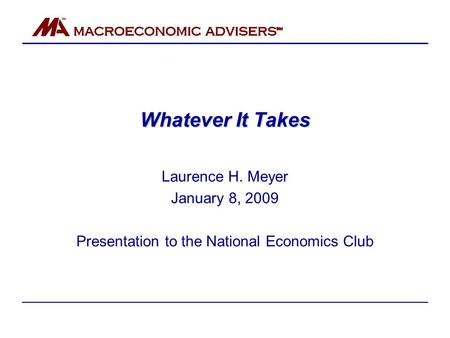 Whatever It Takes Laurence H. Meyer January 8, 2009 Presentation to the National Economics Club.