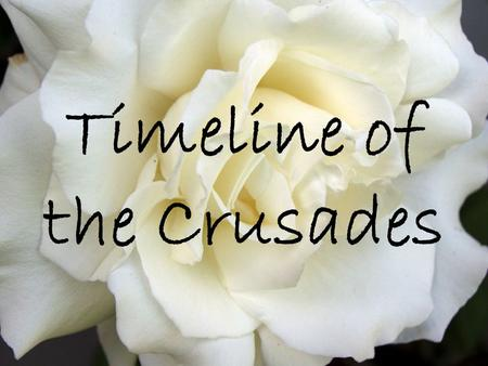 Timeline of the Crusades. D a t e s E v e n t s 1066-1087 -Battle of Hastings -Defeat of Harold Godwinson -Completion of Doomsday Book 1087-1100 -reigning.