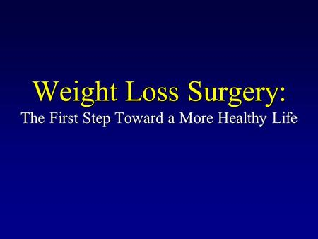 Weight Loss Surgery: The First Step Toward a More Healthy Life.