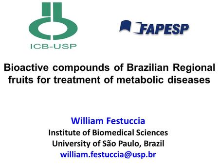 Bioactive compounds of Brazilian Regional fruits for treatment of metabolic diseases William Festuccia Institute of Biomedical Sciences University of São.