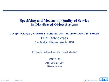 1 4/20/98ISORC '98 BBN Technologies Specifying and Measuring Quality of Service in Distributed Object Systems Joseph P. Loyall, Richard E. Schantz, John.