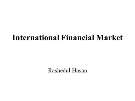International Financial Market Rashedul Hasan. Motives for investing in Foreign Market Economic Conditions Investors may expect firms in a particular.