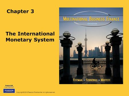 Copyright © 2010 Pearson Prentice Hall. All rights reserved. Chapter 3 The International Monetary System.