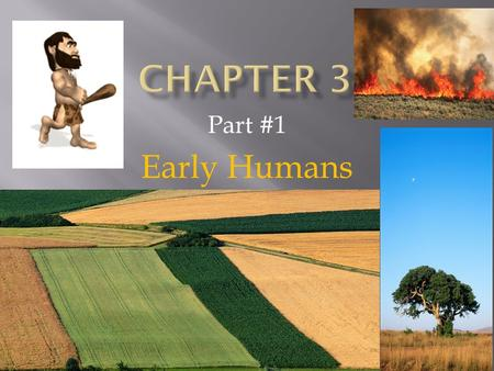 Part #1 Early Humans  OBJECTIVES:  Discuss how family and ethnic relationships influenced Ancient Cultures.  Discuss how hunter-gatherers survived.