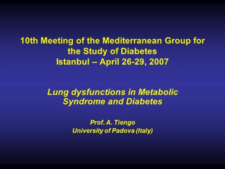 10th Meeting of the Mediterranean Group for the Study of Diabetes Istanbul – April 26-29, 2007 Lung dysfunctions in Metabolic Syndrome and Diabetes Prof.