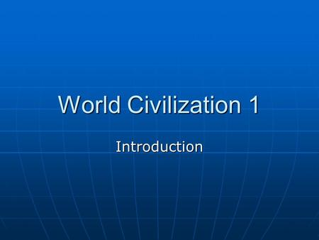 World Civilization 1 Introduction. I. Themes in Early World History.