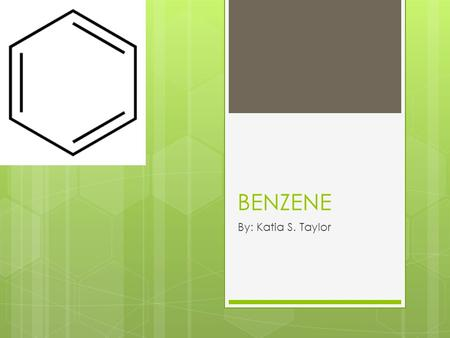 BENZENE By: Katia S. Taylor. What is Benzene…  It is a chemical that is colorless or light yellow liquid at room temp.  It has sweet odder and is highly.