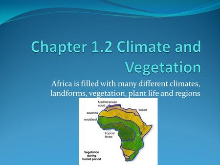 Africa is filled with many different climates, landforms, vegetation, plant life and regions.