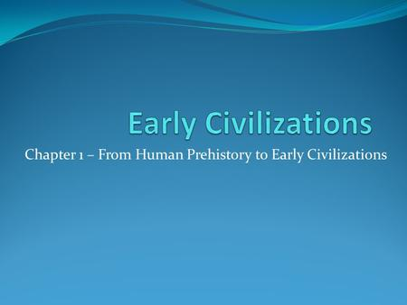 Chapter 1 – From Human Prehistory to Early Civilizations