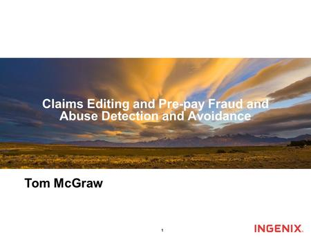 1 Claims Editing and Pre-pay Fraud and Abuse Detection and Avoidance Tom McGraw.