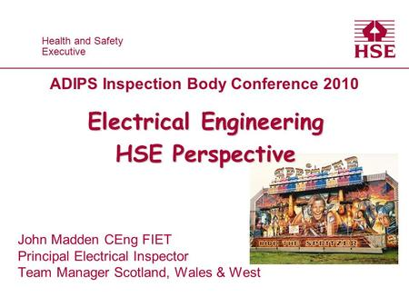 Health and Safety Executive Health and Safety Executive Electrical Engineering HSE Perspective John Madden CEng FIET Principal Electrical Inspector Team.