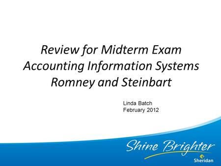 Review for Midterm Exam Accounting Information Systems Romney and Steinbart Linda Batch February 2012.