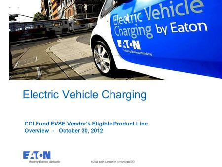 © 2008 Eaton Corporation. All rights reserved. This is a photographic template – your photograph should fit precisely within this rectangle. Electric Vehicle.