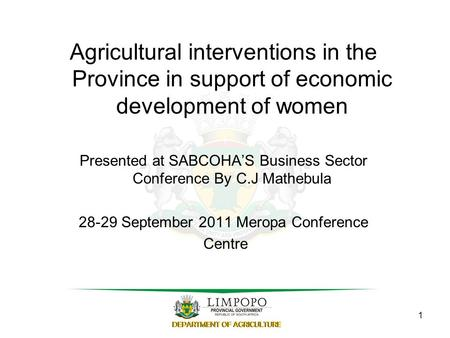 Agricultural interventions in the Province in support of economic development of women Presented at SABCOHA'S Business Sector Conference By C.J Mathebula.