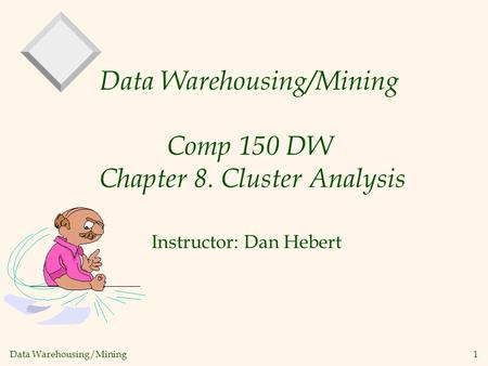 Data Warehousing/Mining Comp 150 DW Chapter 8. Cluster Analysis