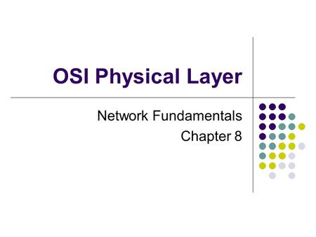 OSI Physical Layer Network Fundamentals Chapter 8.