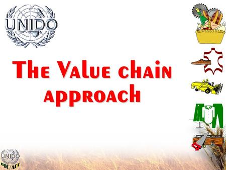 1 The Value chain approach. 2 Strategic goal: Strengthen productive capacities to promote sustainable and equitable economic growth. Reduce poverty and.