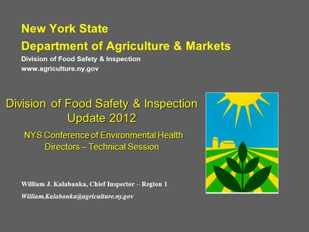 Division of Food Safety & Inspection Update 2012 NYS Conference of Environmental Health Directors – Technical Session New York State Department of Agriculture.