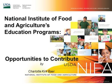 National Institute of Food and Agriculture's Education Programs: Opportunities to Contribute by Charlotte Kirk Baer.
