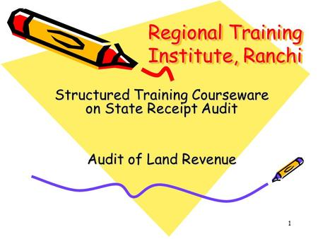 1 Regional Training Institute, Ranchi Structured Training Courseware on State Receipt Audit Audit of Land Revenue.