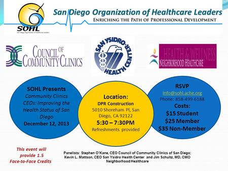 San Diego Organization of Healthcare Leaders RSVP  Phone: 858-499-6188 Costs: $15 Student $25 Member $35 Non-Member.