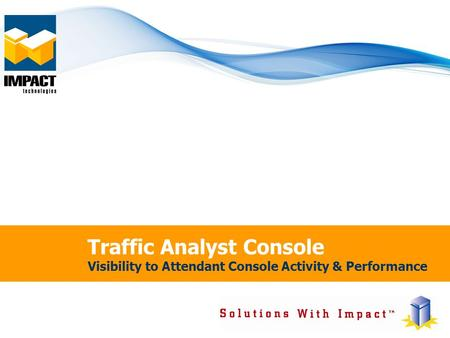 Traffic Analyst Console Visibility to Attendant Console Activity & Performance.