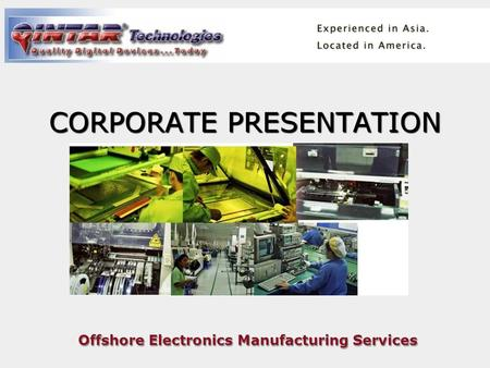 Offshore Electronics Manufacturing Services CORPORATE PRESENTATION.