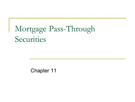 Mortgage Pass-Through Securities Chapter 11. Pass-Through Securities created when one or more mortgage holders form a collection (pool) of mortgages and.
