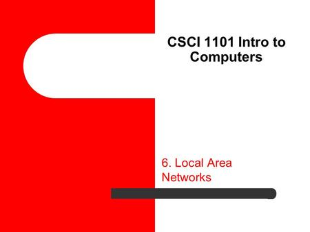 CSCI 1101 Intro to Computers 6. Local Area Networks.
