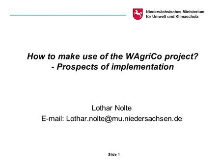 Slide 1 How to make use of the WAgriCo project? - Prospects of implementation Lothar Nolte