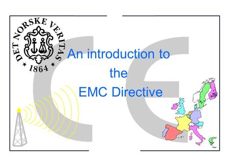 An introduction to the EMC Directive Agenda Introduction to the EMC Directive  Objective / scope  Enforcement  Important § Presentation of the new.