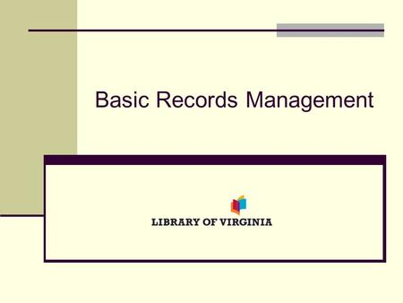 Basic Records Management. What we'll cover Virginia Public Records Act Definitions Understanding and using the LVA General Schedules The schedule cover.