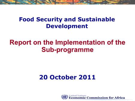 Food Security and Sustainable Development Report on the Implementation of the Sub-programme 20 October 2011.