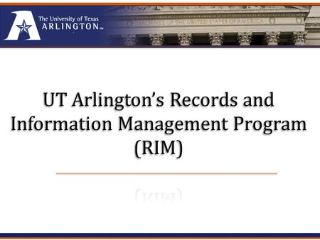 UTA RIMUTA RIM Compliance and Common Sense Compliance: Texas requires all state agencies, city and county governments, school districts, and other government.