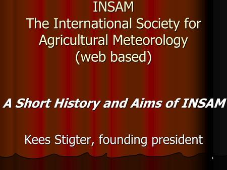 1 INSAM The International Society for Agricultural Meteorology (web based) A Short History and Aims of INSAM Kees Stigter, founding president.