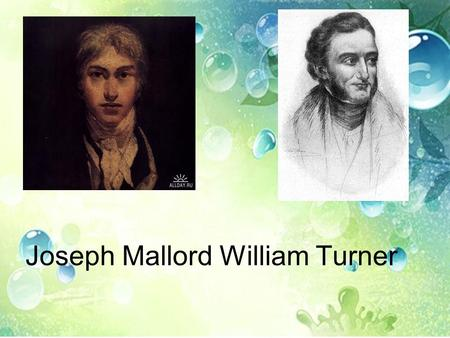 Joseph Mallord William Turner. Childhood Joseph Mallord William Turner was born in Maiden Lane, Covent Garden, London, England on the 23d of April, 1775.