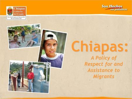 CHIAPAS 2006-2009 A Policy of Respect for and Assistance to Migrants Chiapas: