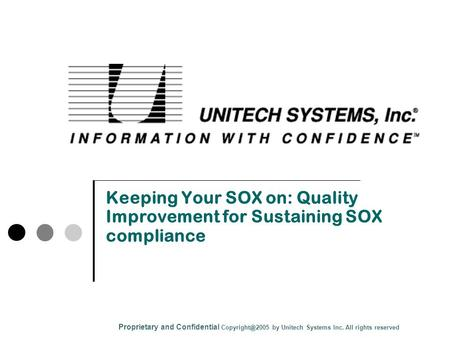 Keeping Your SOX on: Quality Improvement for Sustaining SOX compliance Proprietary and Confidential by Unitech Systems Inc. All rights reserved.