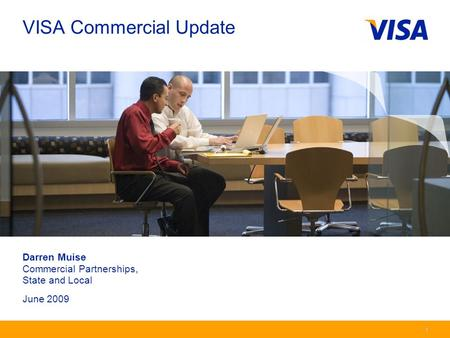Presentation Identifier.1 Information Classification as Needed 1 1 Darren Muise Commercial Partnerships, State and Local June 2009 VISA Commercial Update.